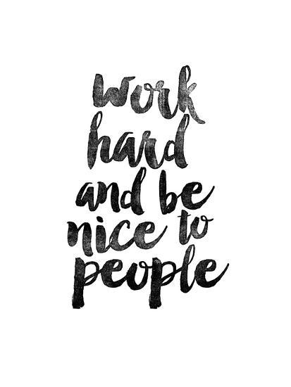 Work Hard and be Nice to People-Brett Wilson-Art Print
