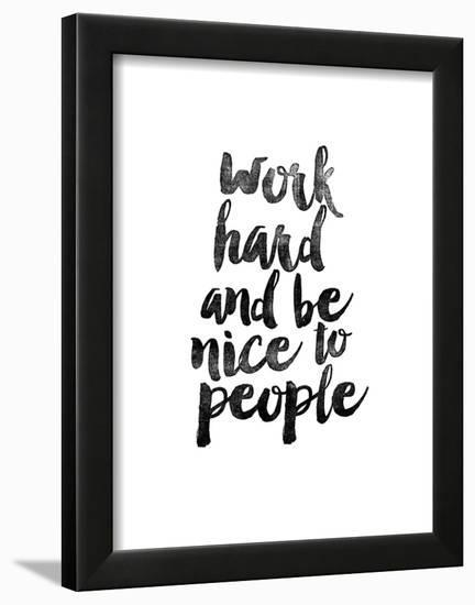 Work Hard and be Nice to People Framed Art Print by Brett Wilson ...