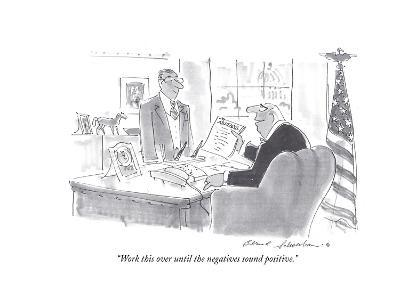 """Work this over until the negatives sound positive."" - Cartoon-Bernard Schoenbaum-Premium Giclee Print"