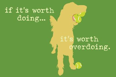 Worth Doing - Green Version-Dog is Good-Art Print