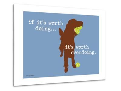 Worth Doing-Dog is Good-Metal Print