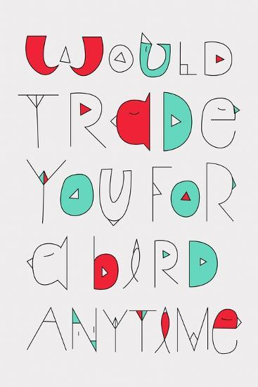 Would Trade You Annimo--Art Print