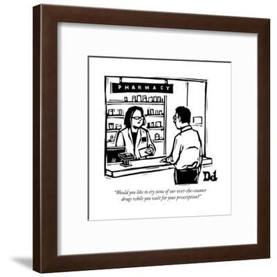 """""""Would you like to try some of our over-the-counter drugs while you wait f..."""" - New Yorker Cartoon-Drew Dernavich-Framed Premium Giclee Print"""