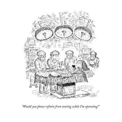 """Would you please refrain from texting while I'm operating!"" - New Yorker Cartoon--Premium Giclee Print"