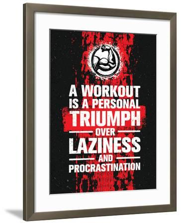 A Workout is A Personal Triumph over Laziness and Procrastination. Raw Workout and Fitness Gym Moti