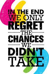 In the End We Only Regret the Chances We Did Not Take. Inspiring Motivation Quote Design. Vector Ty by wow subtropica