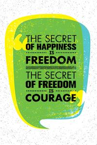 The Secret of Happiness is Freedom. the Secret of Freedom is Courage. Inspiring Creative Motivation by wow subtropica