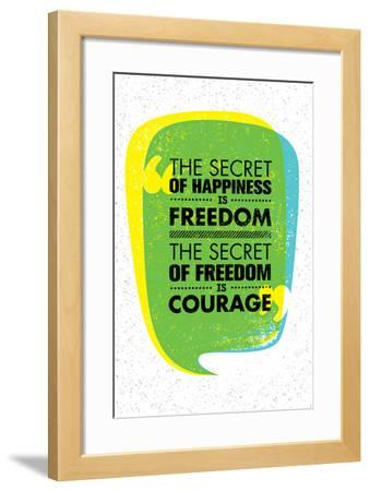 The Secret of Happiness is Freedom. the Secret of Freedom is Courage. Inspiring Creative Motivation