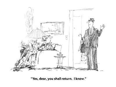 """Yes, dear, you shall return.  I know."" - New Yorker Cartoon-Robert Weber-Premium Giclee Print"