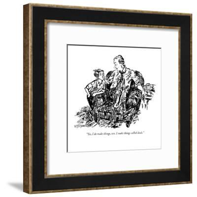 """Yes, I do make things, son. I make things called deals."" - New Yorker Cartoon-William Hamilton-Framed Premium Giclee Print"