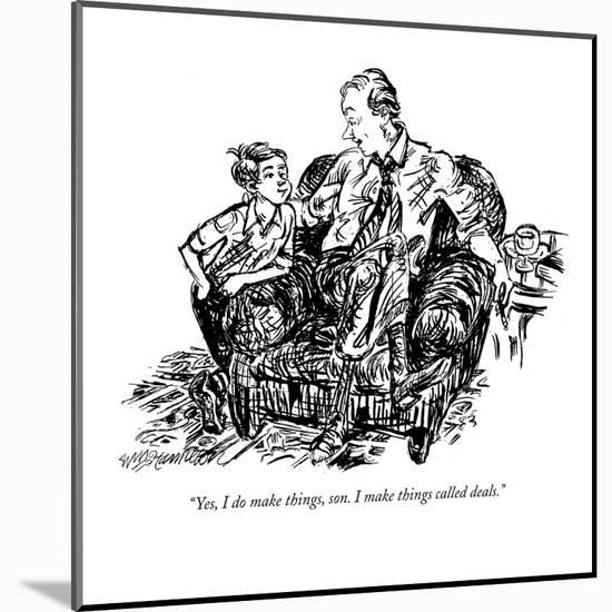 """Yes, I do make things, son. I make things called deals."" - New Yorker Cartoon-William Hamilton-Mounted Premium Giclee Print"
