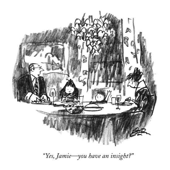 """Yes, Jamie?you have an insight?"" - New Yorker Cartoon-Robert Weber-Premium Giclee Print"