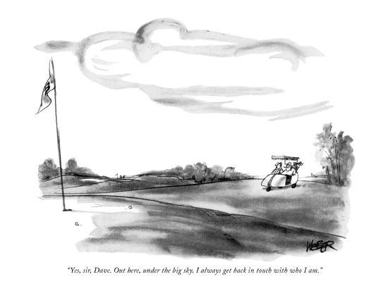 """""""Yes, sir, Dave. Out here, under the big sky, I always get back in touch w?"""" - New Yorker Cartoon-Robert Weber-Premium Giclee Print"""