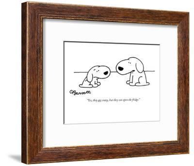 """""""Yes, they are crazy, but they can open the fridge."""" - New Yorker Cartoon-Charles Barsotti-Framed Premium Giclee Print"""