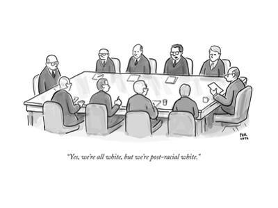 """""""Yes, we're all white, but we're post-racial white."""" - New Yorker Cartoon"""