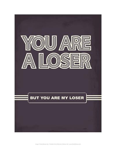 You Are A Loser. But You Are My Loser. - Tommy Human Cartoon Print-Tommy Human-Art Print