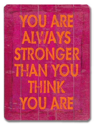 You are always stronger--Wood Sign