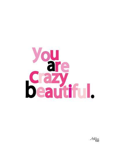 You Are Crazy Beautiful-Ashlee Rae-Art Print