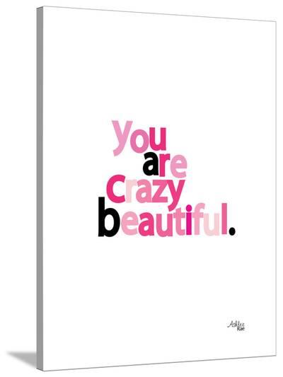 You Are Crazy Beautiful-Ashlee Rae-Stretched Canvas Print