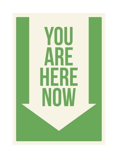 You are Here Now--Art Print
