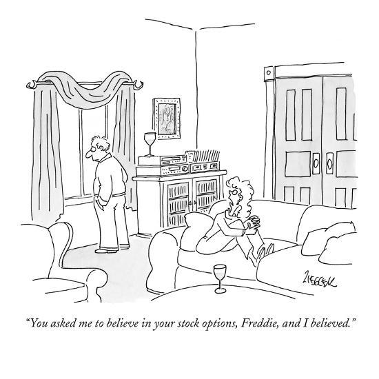"""You asked me to believe in your stock options, Freddie, and I believed."" - New Yorker Cartoon-Jack Ziegler-Premium Giclee Print"