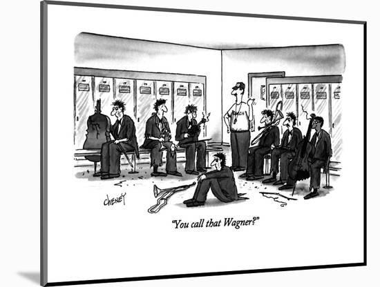 """""""You call that Wagner?"""" - New Yorker Cartoon-Tom Cheney-Mounted Premium Giclee Print"""