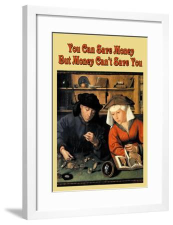 You Can Save Money, But Money Can't Save You--Framed Art Print
