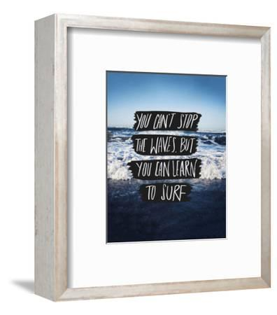You Can't Stop The Waves, But You Can Learn To Surf-Leah Flores-Framed Art Print