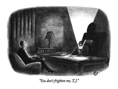 """You don't frighten me, T.J."" - New Yorker Cartoon-Frank Cotham-Premium Giclee Print"