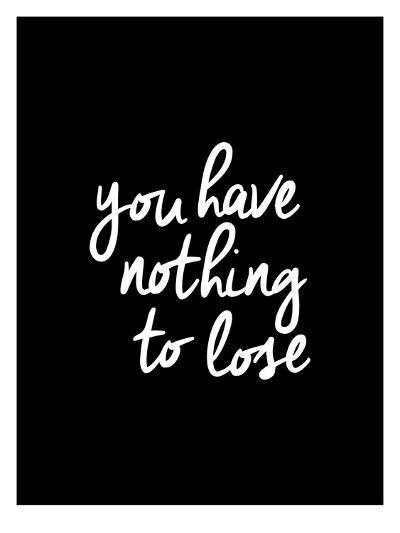 You Have Nothing To Lose-Brett Wilson-Art Print