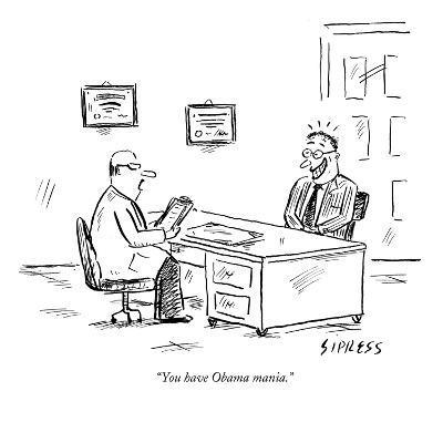 """You have Obama mania."" - New Yorker Cartoon-David Sipress-Premium Giclee Print"