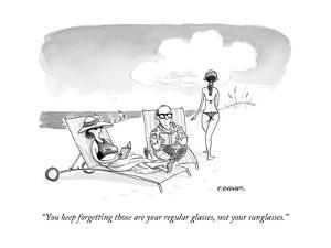 """You keep forgetting those are your regular glasses, not your sunglasses."" - New Yorker Cartoon"