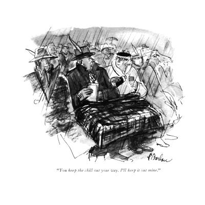 """""""You keep the chill out your way. I'll keep it out mine."""" - New Yorker Cartoon-Perry Barlow-Premium Giclee Print"""