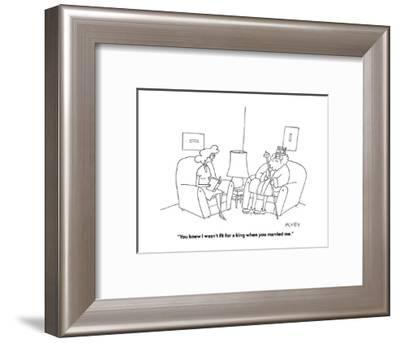 """""""You knew I wasn't fit for a king when you married me."""" - Cartoon-Peter C. Vey-Framed Premium Giclee Print"""