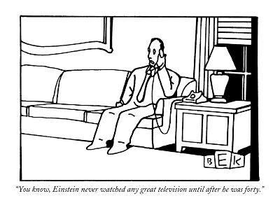 """""""You know, Einstein never watched any great television until after he was ?"""" - New Yorker Cartoon-Bruce Eric Kaplan-Premium Giclee Print"""