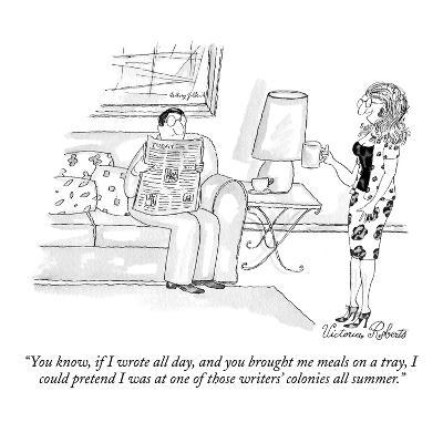 """""""You know, if I wrote all day, and you brought me meals on a tray, I could?"""" - New Yorker Cartoon-Victoria Roberts-Premium Giclee Print"""