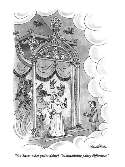 """""""You know what you're doing?  Criminalizing policy differences."""" - New Yorker Cartoon-J.B. Handelsman-Premium Giclee Print"""