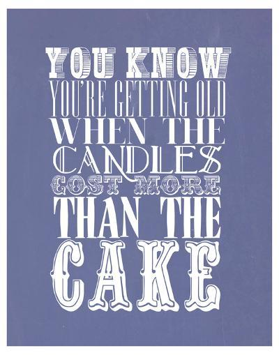You Know You'Re Getting Old When The Candles Cost More--Art Print