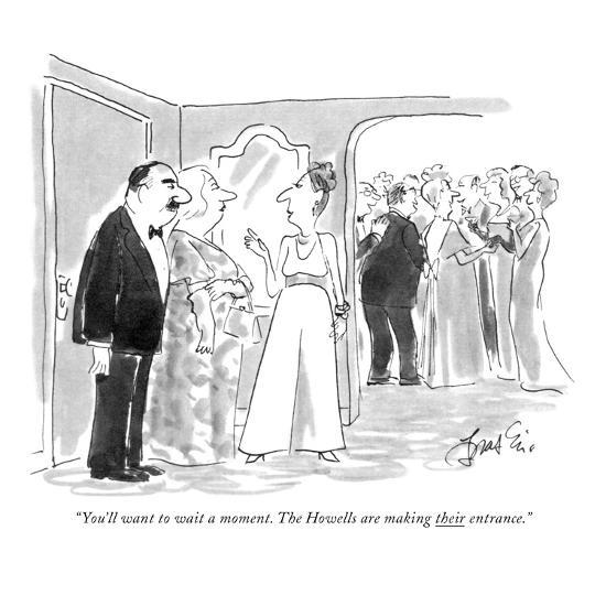 """You'll want to wait a moment. The Howells are making their entrance."" - New Yorker Cartoon-Edward Frascino-Premium Giclee Print"