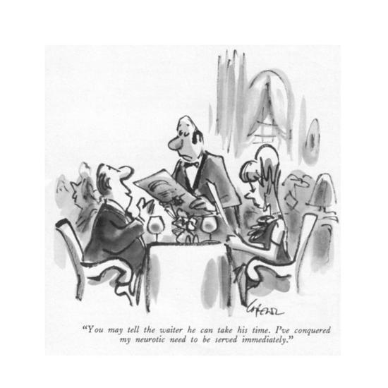 """""""You may tell the waiter he can take his time. I've conquered my neurotic ?"""" - New Yorker Cartoon-Lee Lorenz-Premium Giclee Print"""
