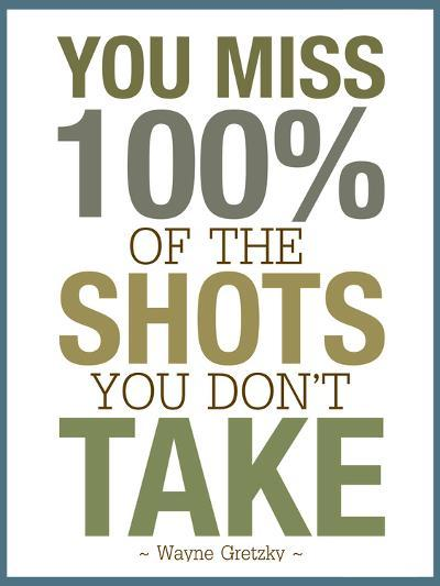 You Miss 100% of the Shots You Don't Take--Art Print
