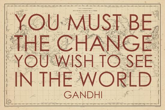 You must Be the Change You Wish to See in the World (Gandhi) - 1835, I Want To See The World Map on people see the world, visualize the world, as i see the world, travel the world, seeing the world, the way we see the world, quotes about wanting to see the world, quotes about traveling the world, how do dogs see the world, careers traveling the world, i want a traveling job,