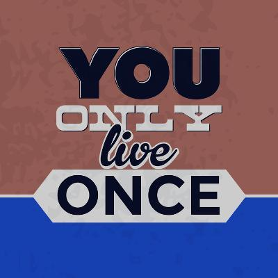 You Only Live Once 1-Lorand Okos-Art Print