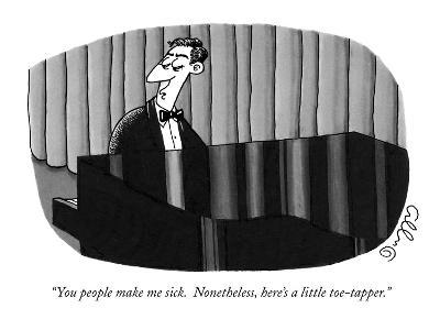 """You people make me sick.  Nonetheless, here's a little toe-tapper."" - New Yorker Cartoon-J.C. Duffy-Premium Giclee Print"