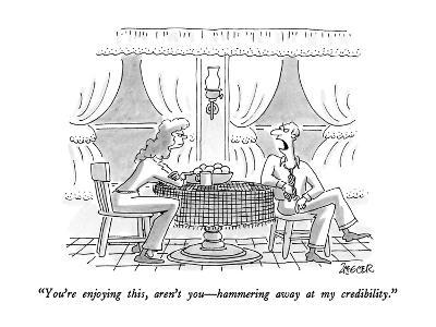 """You're enjoying this, aren't you?hammering away at my credibility."" - New Yorker Cartoon-Jack Ziegler-Premium Giclee Print"