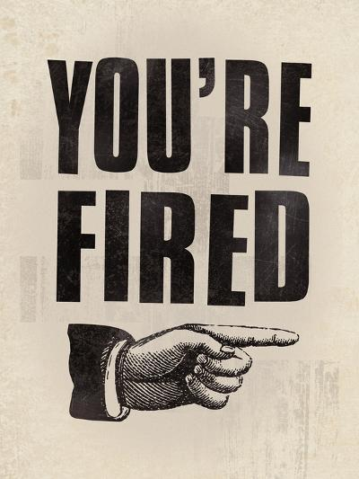 You're Fired-The Vintage Collection-Giclee Print
