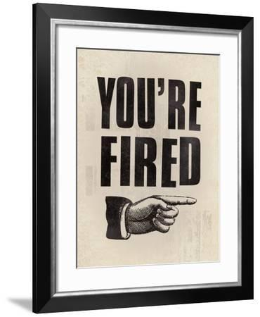 You're Fired-The Vintage Collection-Framed Giclee Print