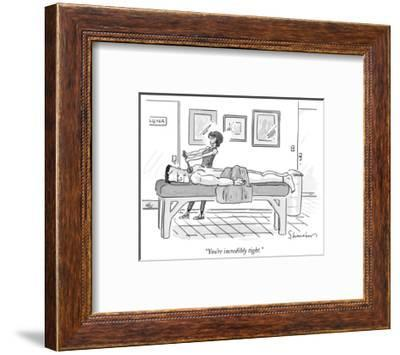 """You're incredibly tight."" - New Yorker Cartoon-Danny Shanahan-Framed Premium Giclee Print"