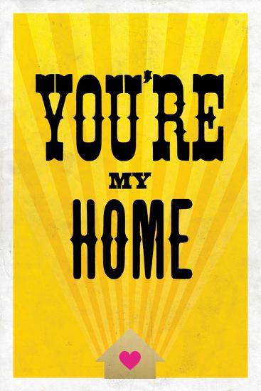 You're My Home--Art Print