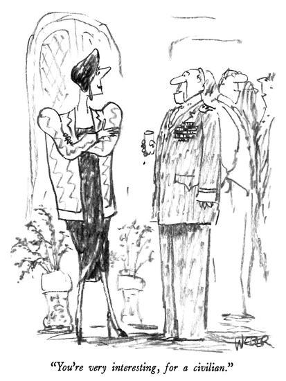 """You're very interesting, for a civilian."" - New Yorker Cartoon-Robert Weber-Premium Giclee Print"